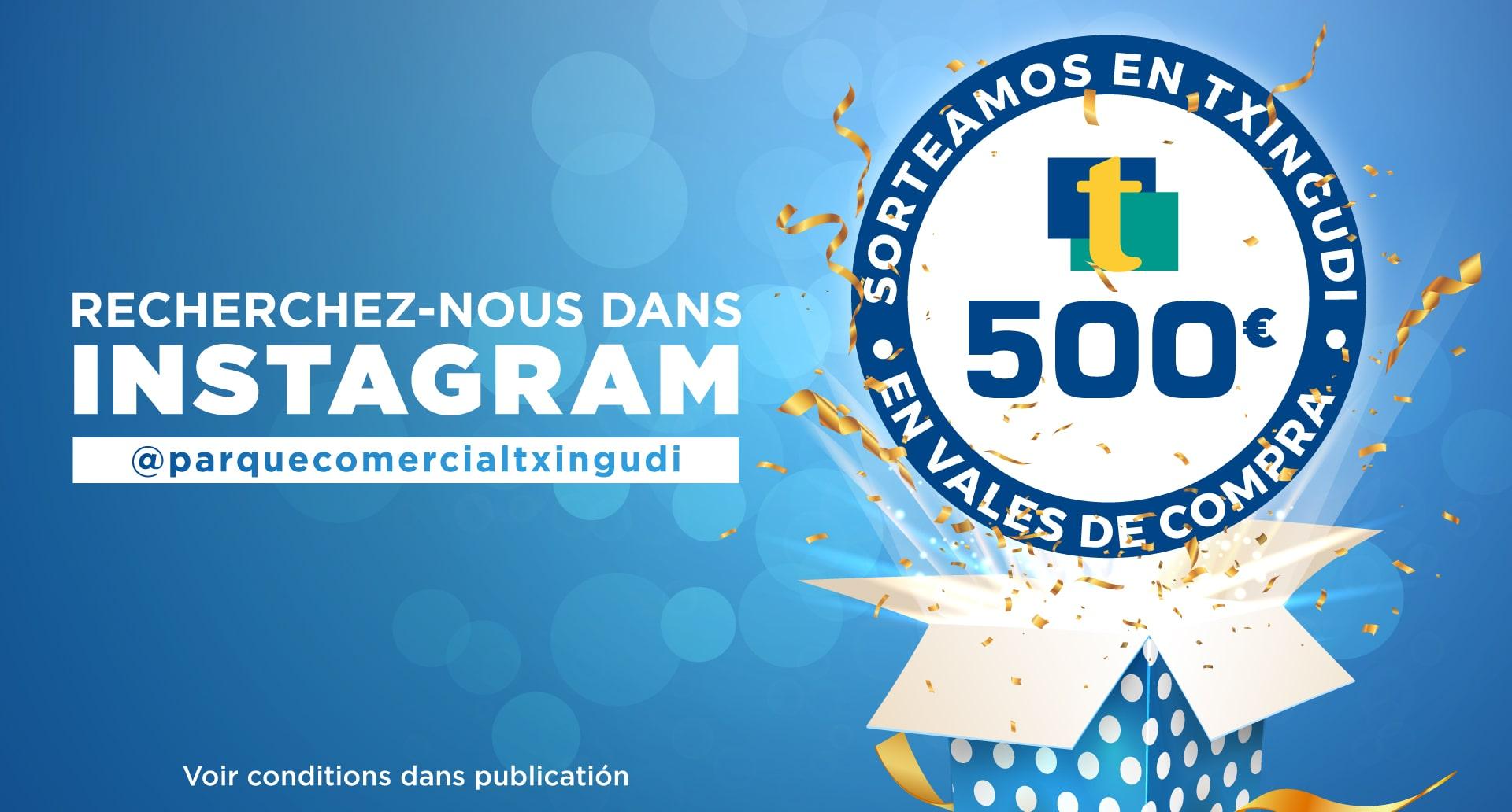 Le Centre Commercial Txingudi met en jeu 500 € en bons d'achat à gagner dans un tirage au sort réservé à ses abonnés Instagram